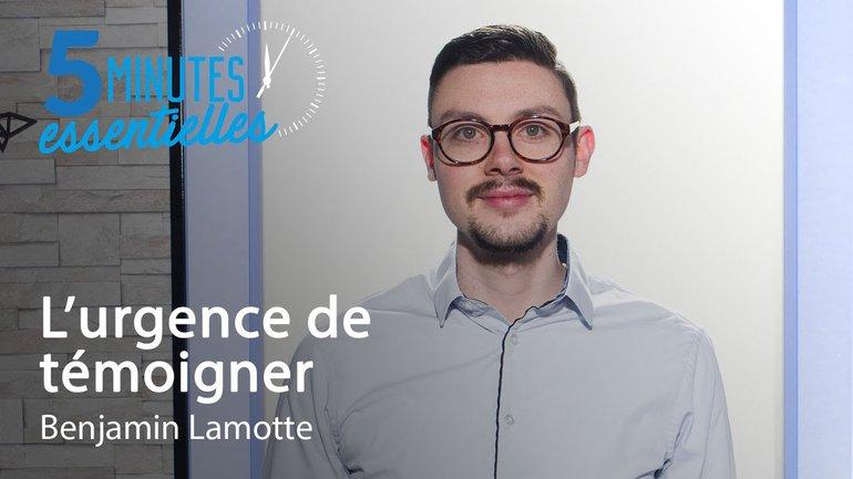 5 Minutes Essentielles - Benjamin Lamotte - L'urgence de témoigner