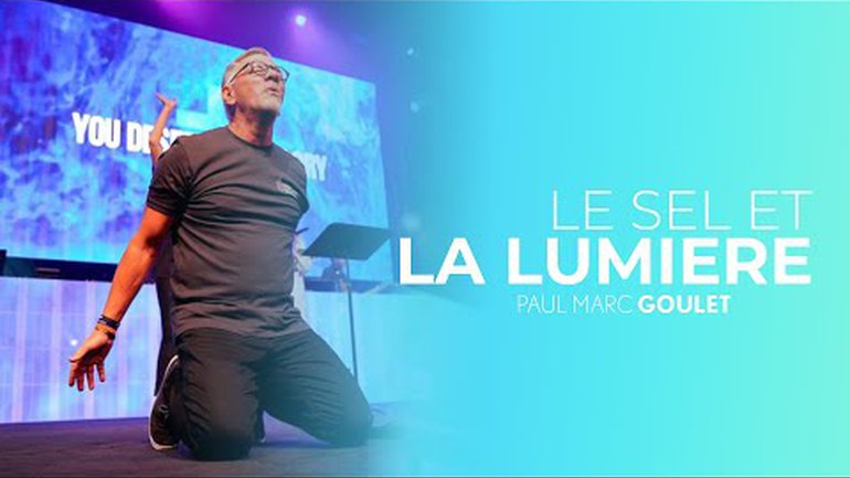 Le sel et la lumière - Paul Marc Goulet // IChurch Francophonie