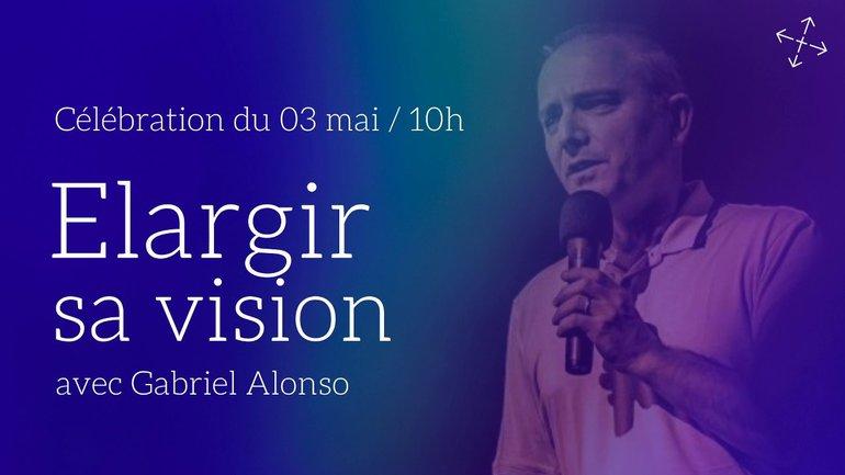 Élargir sa vision / Pst Gabriel Alonso