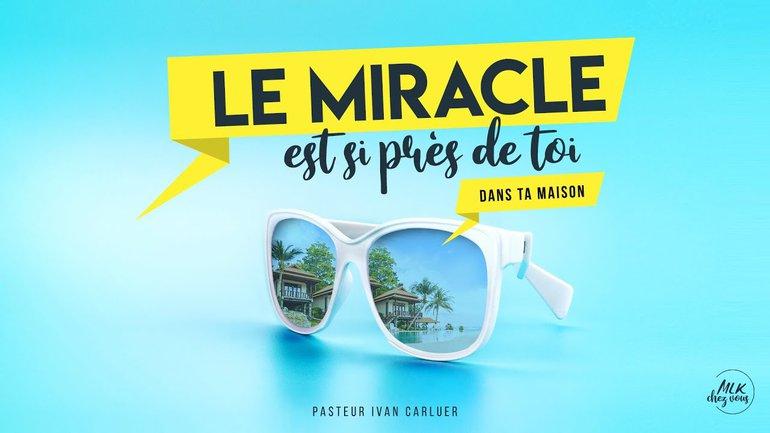 Le miracle est si près de toi : dans ta maison #1
