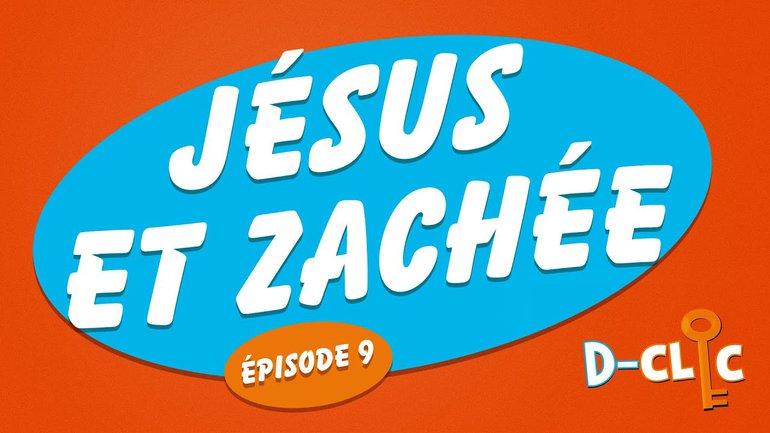 Jésus et Zachée (épisode #9) _D-Clic