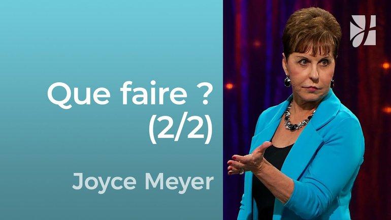 Seigneur, que veux-tu que je fasse ? (2/2) - Joyce Meyer - Grandir avec Dieu