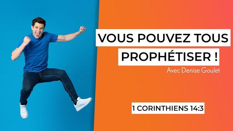 Vous pouvez tous prophétiser! (5/7) - 1 Corinthiens 14:3 - Denise Goulet