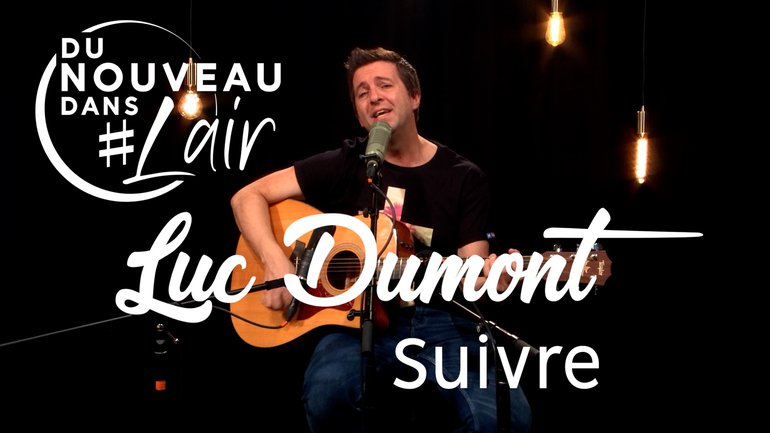 Suivre - Luc Dumont - Du nouveau dans l'air
