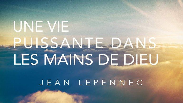 Une vie puissante dans les mains de Dieu - Jean Le Pennec