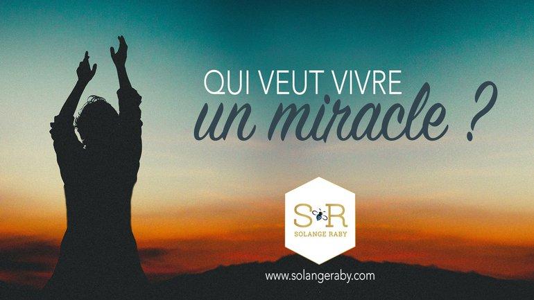 Qui veut vivre un miracle ?