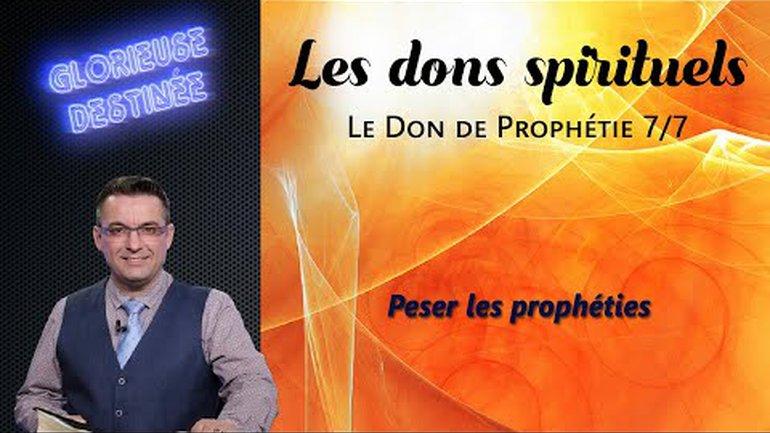 Les dons spirituels - Le don de prophétie - Peser les prophéties - 7/7