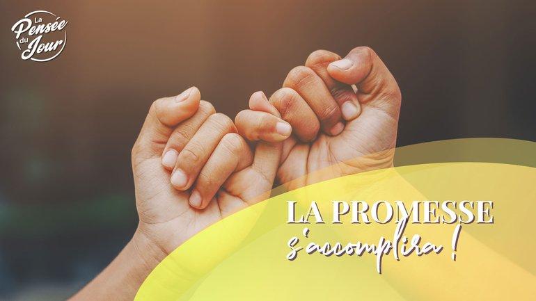 La promesse s'accomplira !