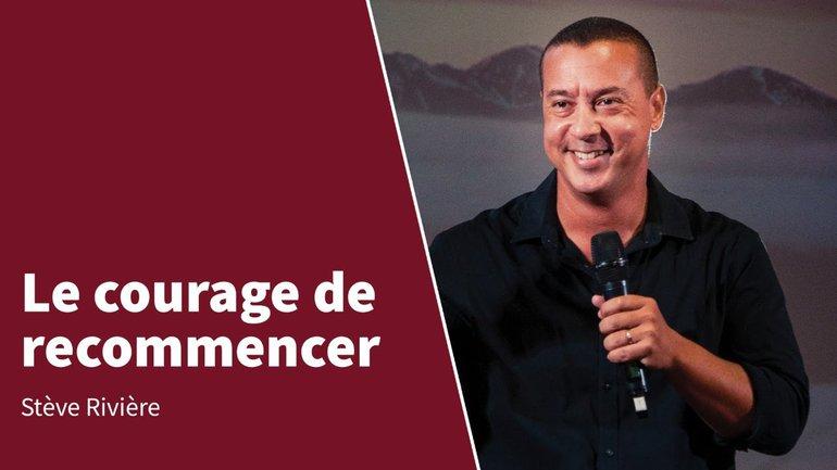 LE COURAGE DE RECOMMENCER   Stève Rivière