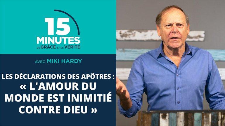 « L'amour du monde est inimitié contre Dieu » | Les déclarations des apôtres #15 | Miki Hardy