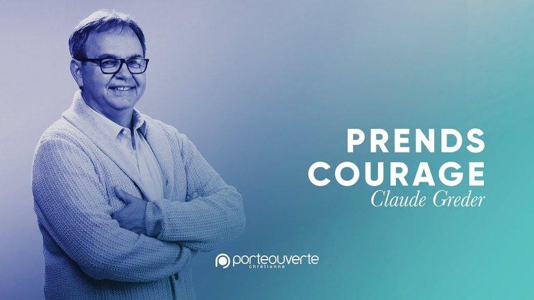 Prends courage - Claude Greder [Culte PO 14/09/2021]