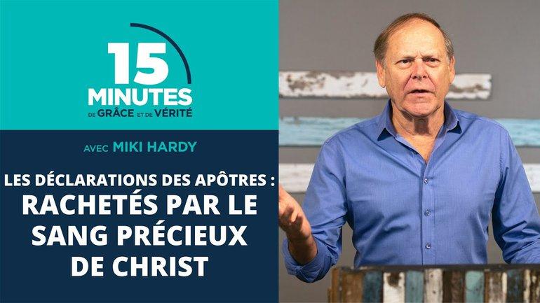 Rachetés par le sang précieux de Christ   Les déclarations des apôtres #27   Miki Hardy