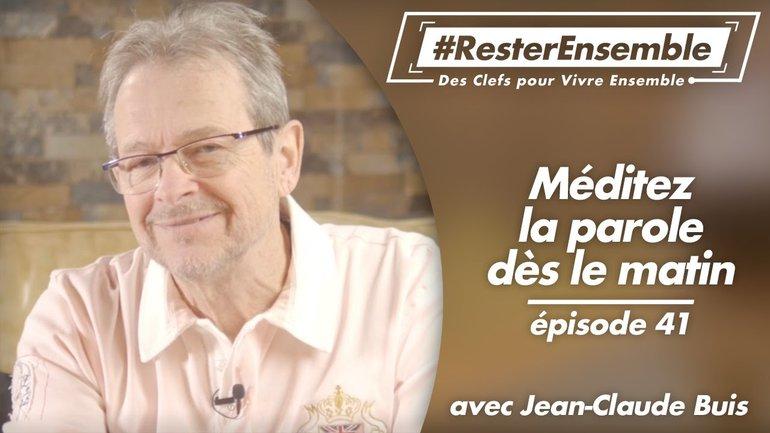 #ResterEnsemble // 41 - Méditez la parole dès le matin - par Jean-Claude Buis