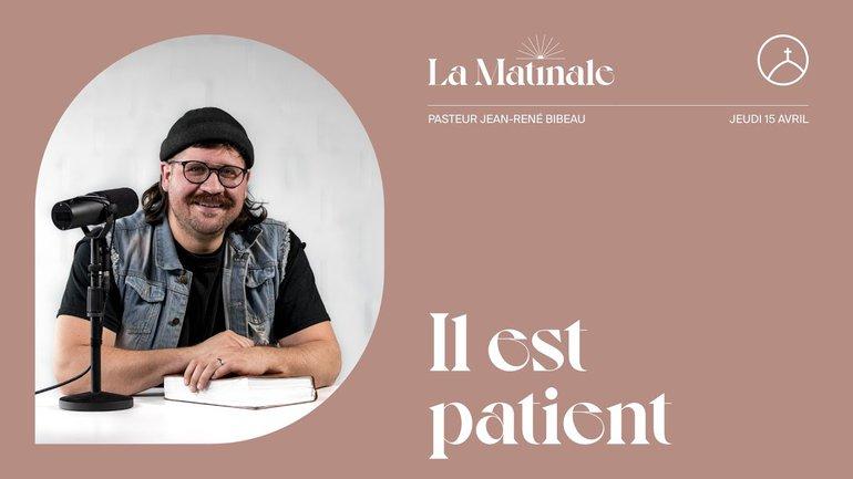 Il est patient   Jean-René Bibeau