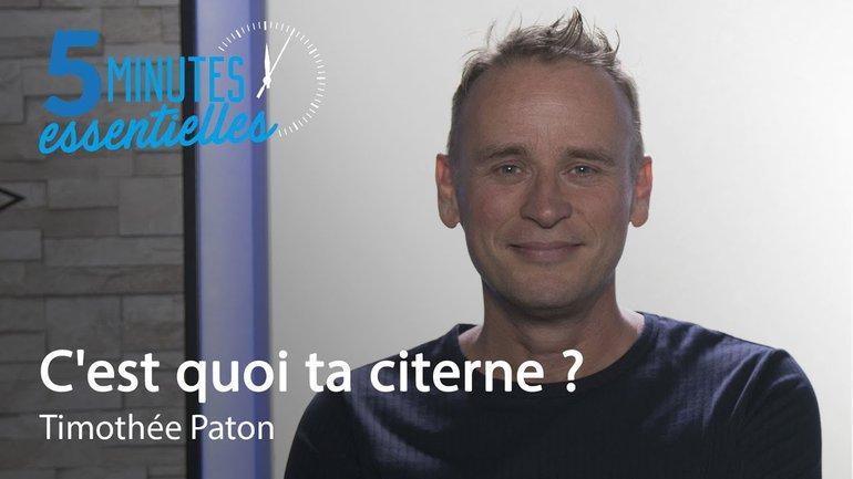 5 Minutes essentielles - Timothée Paton - C'est quoi ta citerne ?