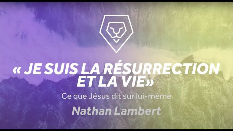 """""""Je suis la résurrection et la vie"""" - Ce que Jésus dit sur lui-même - Nathan Lambert"""