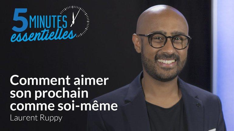 5 minutes essentielles - Laurent Ruppy - Comment aimer son prochain comme soi-même