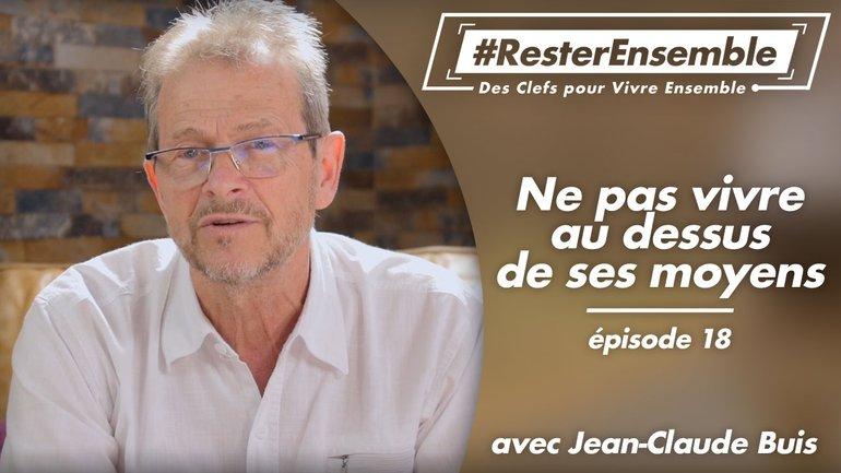 #ResterEnsemble // 18 - Ne pas vivre au dessus de ses moyens - par Jean-Claude Buis
