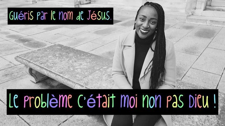 Le problème c'etait moi non pas Dieu - Guéris par le nom de Jésus - Témoignage Cynthia