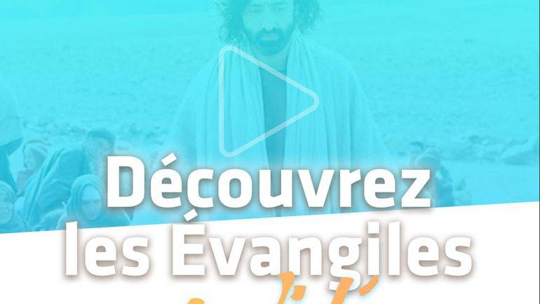 Découvrez les Évangiles en vidéo !