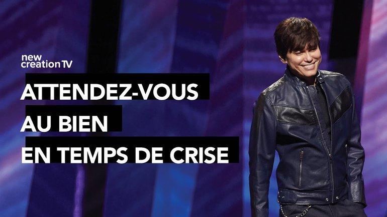 Joseph Prince - Attendez-vous au bien en temps de crise   New Creation TV Français