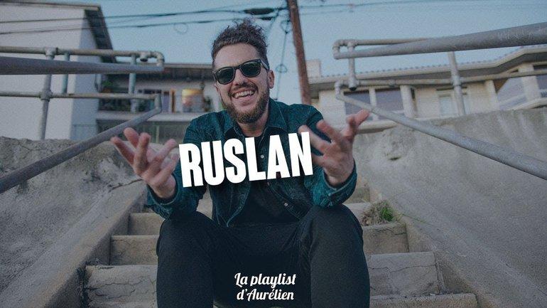 RUSLAN - (La Playlist d'Aurélien)