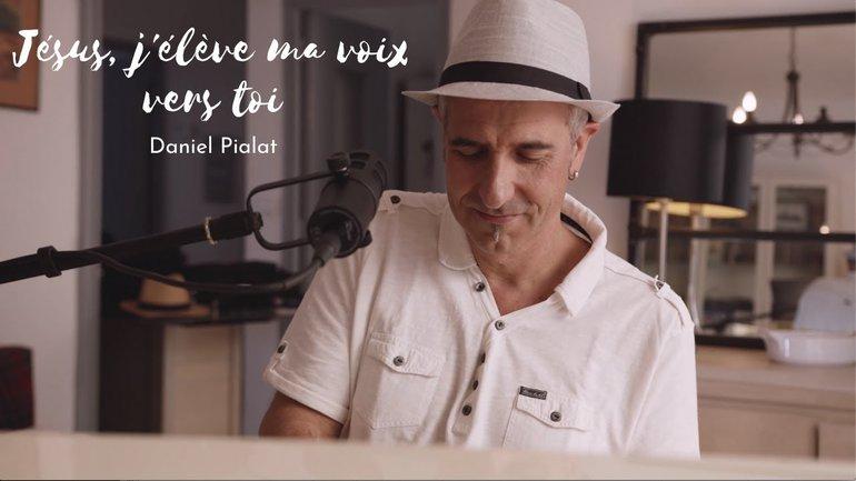 Daniel Pialat - Jésus, j'élève ma voix vers toi