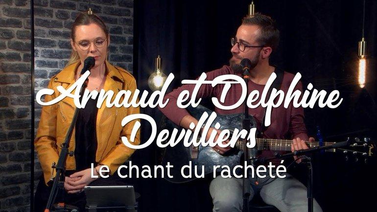 Le chant du racheté - Arnaud & Delphine Devilliers