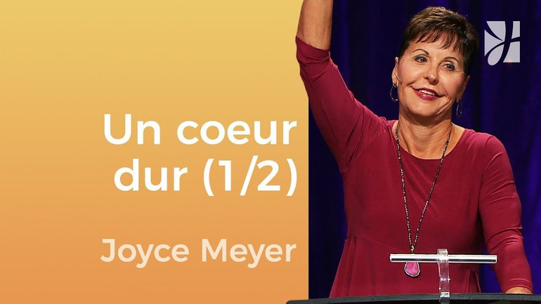 D'un cœur dur à un cœur selon Dieu (1/2) - Joyce Meyer - Gérer mes émotions