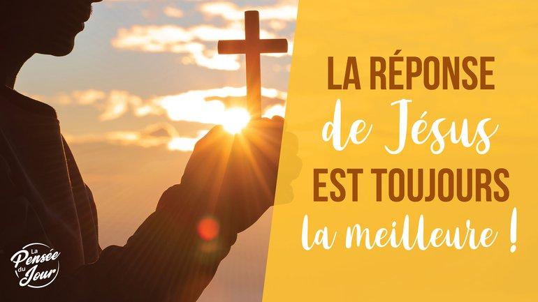 La réponse de Jésus est toujours la meilleure !