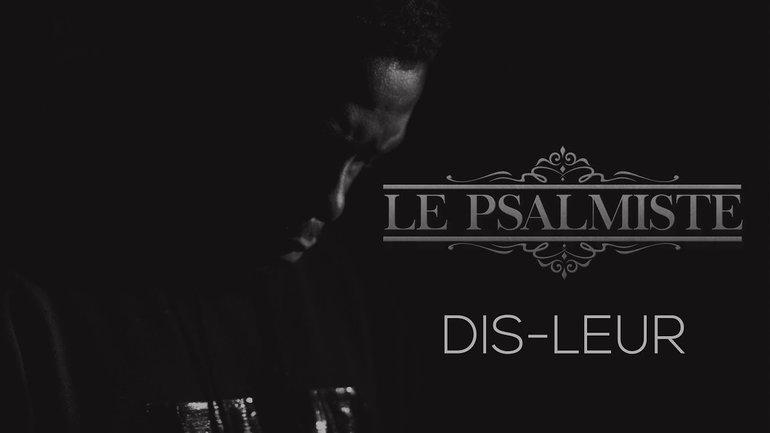 Le Psalmiste - Dis-leur