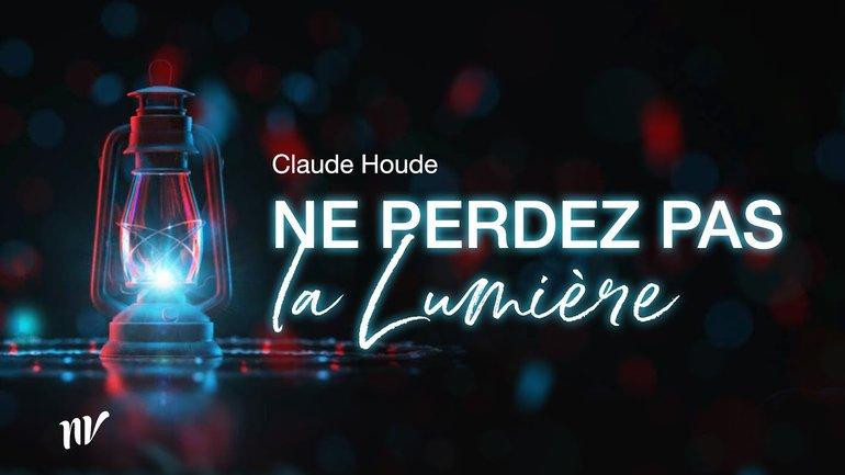 Ne perdez pas La Lumière _Claude Houde