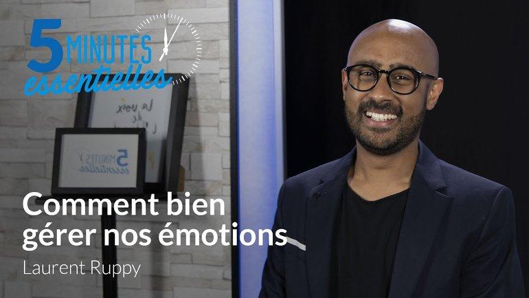 5 Minutes Essentielles - Laurent Ruppy - Comment bien gérer nos émotions