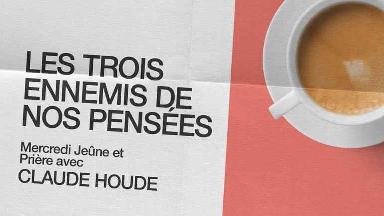 21 Octobre 2020 _Les trois ennemis de nos pensées. _Claude Houde
