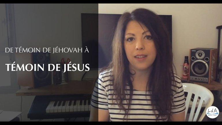 DE TÉMOIN DE JÉHOVAH À TÉMOIN DE JÉSUS