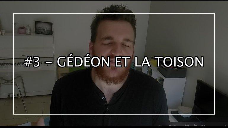 #3 - POURQUOI GEDEON POSE-T-IL UNE TOISON ? Gédéon et la toison