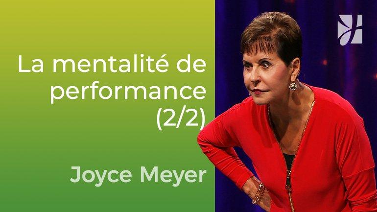Mentalité de performance (2/2) - Joyce Meyer - Vivre au quotidien