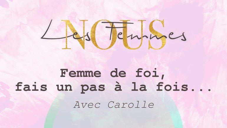 Nous les femmes avec Carolle - Femme de foi, fais un pas à la fois...