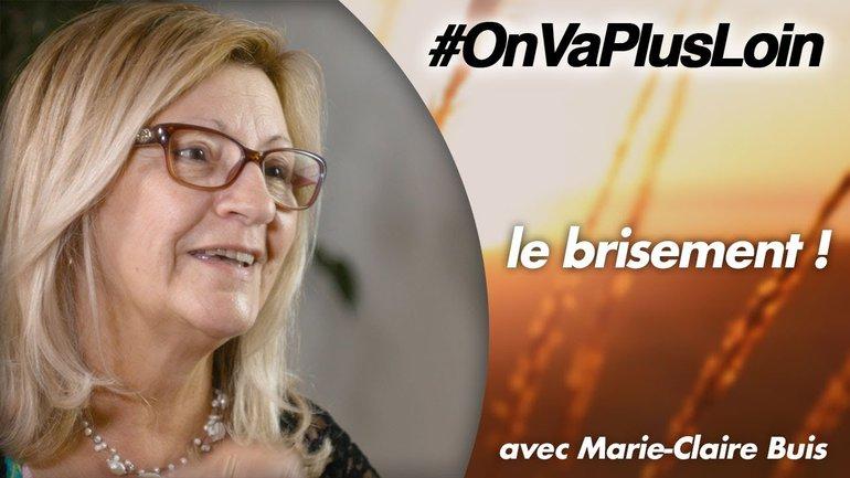 #OnVaPlusLoin avec Marie-Claire Buis //  Le Brisement
