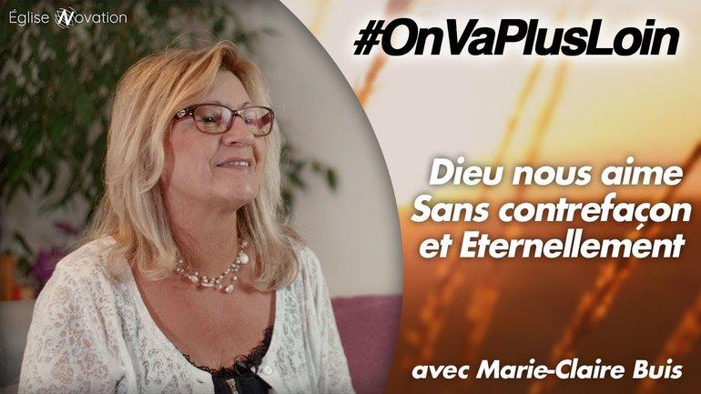 #OnVaPlusLoin avec Marie-Claire Buis //  Dieu nous aime Sans contrefaçon et Éternellement