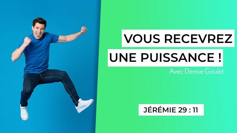 Vous recevrez une puissance! (5/7) - Jérémie 29:11 - Denise Goulet
