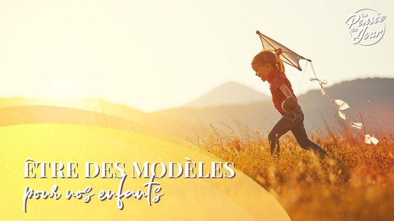 Être des modèles pour nos enfants