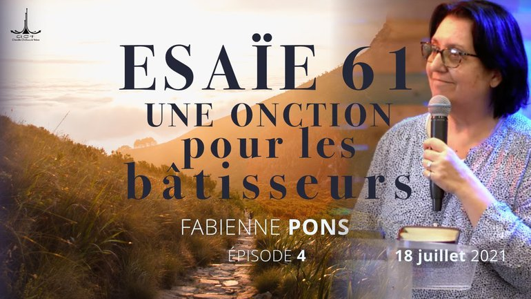 Esaïe 61 : Ep. 4 : une onction pour les bâtisseurs par Fabienne PONS