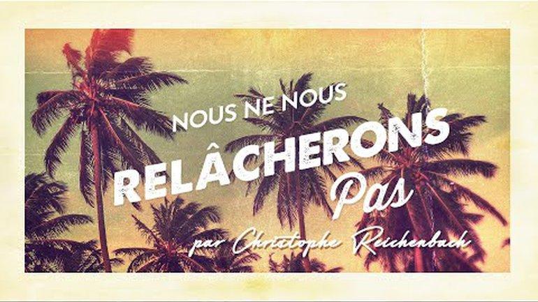 Nous ne nous relâcherons pas - Christophe Reichenbach
