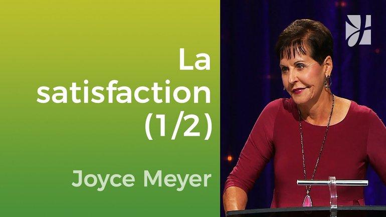 Soyez satisfaits de vous-même (1/2) - Joyce Meyer - Vivre au quotidien