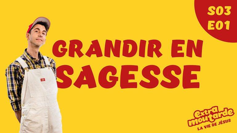 Grandir en sagesse - Extra Moutarde - Saison 3 Épisode 1