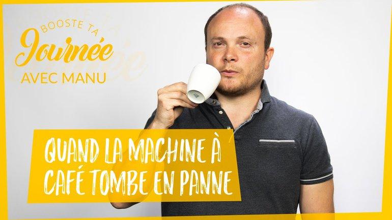 Booste ta journée - Emmanuel S.  - Quand la machine à café tombe en panne