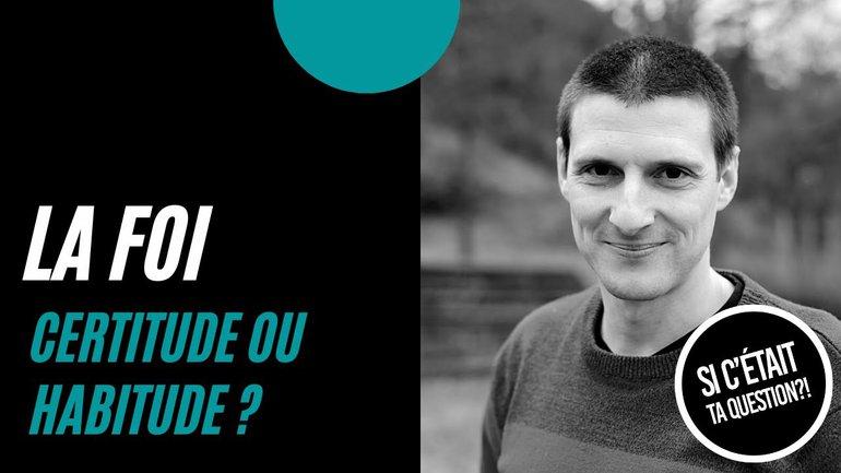 "Olivier Pfingstag - ""La foi : certitude ou habitude ?"""