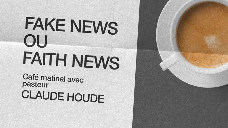 16 Novembre 2020 _Fake news ou faith news_Claude Houde