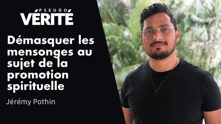 DÉMASQUER LES MENSONGES AU SUJET DE LA PROMOTION SPIRITUELLE   Jérémy Pothin